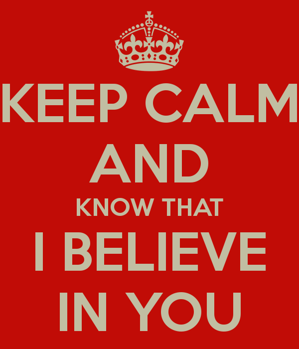 keep-calm-and-know-that-i-believe-in-you